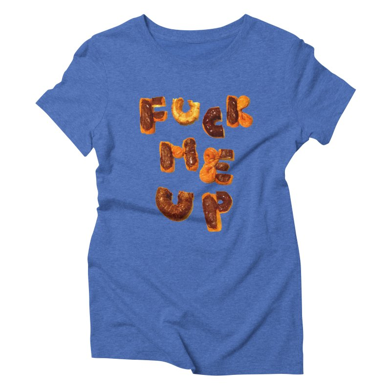 Fuck Me Up Women's Triblend T-Shirt by cloudnumber9's Artist Shop