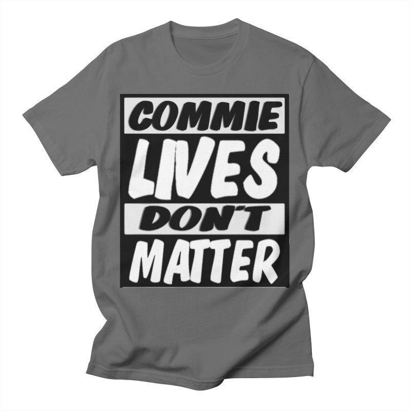 Commie Lives Don't Matter Men's T-Shirt by Clown World T-Shirts & Custom Designs