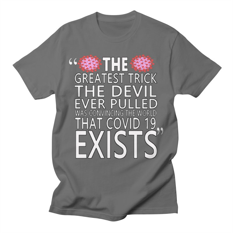 THE GREATEST TRICK THE DEVIL EVER PULLED WAS CONVINCING THE WOLRD THAT COVID 19 EXISTS Men's T-Shirt by Clown World T-Shirts & Custom Designs