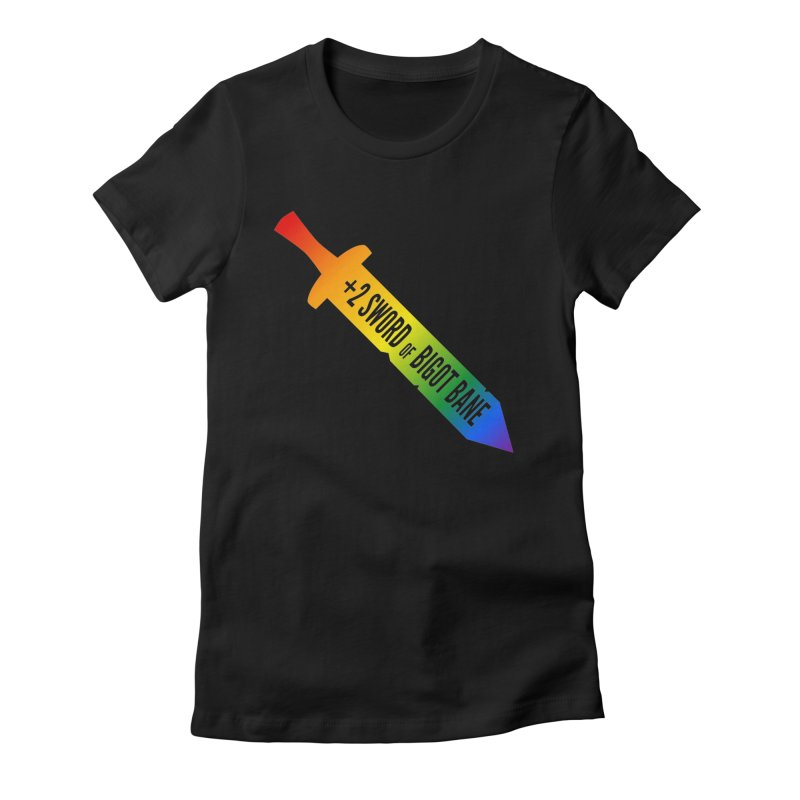 It's got a +2 against bigots Women's Fitted T-Shirt by GALDREGEAR