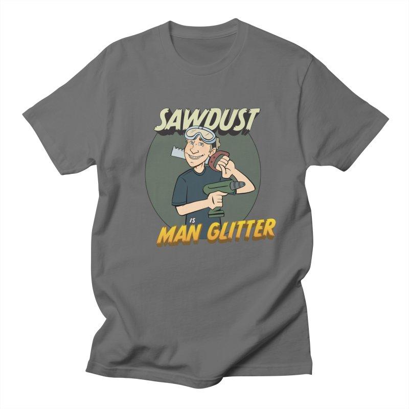 Sawdust is Man Glitter Men's T-Shirt by Coconut Justice's Artist Shop
