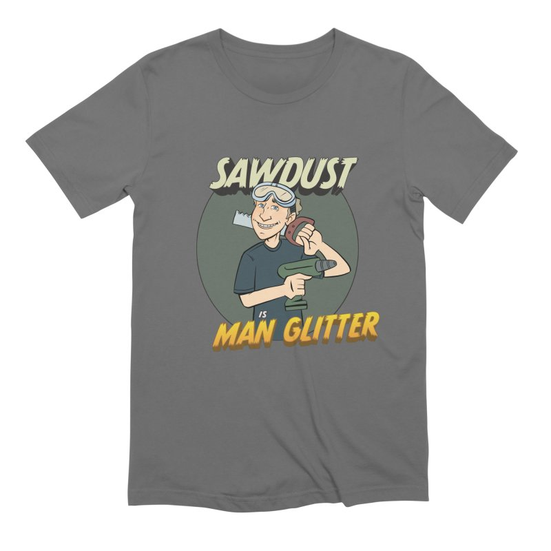 Sawdust is Man Glitter Men's T-Shirt by Coconut Justice's Artist Shop