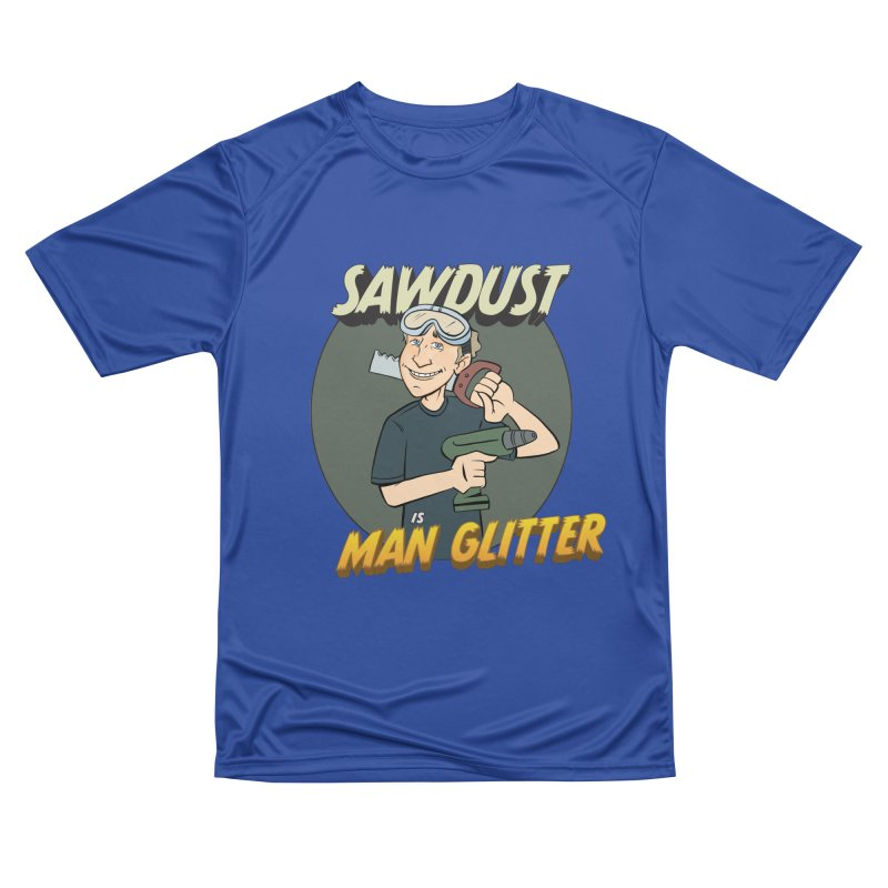 Sawdust is Man Glitter Men's Performance T-Shirt by Coconut Justice's Artist Shop