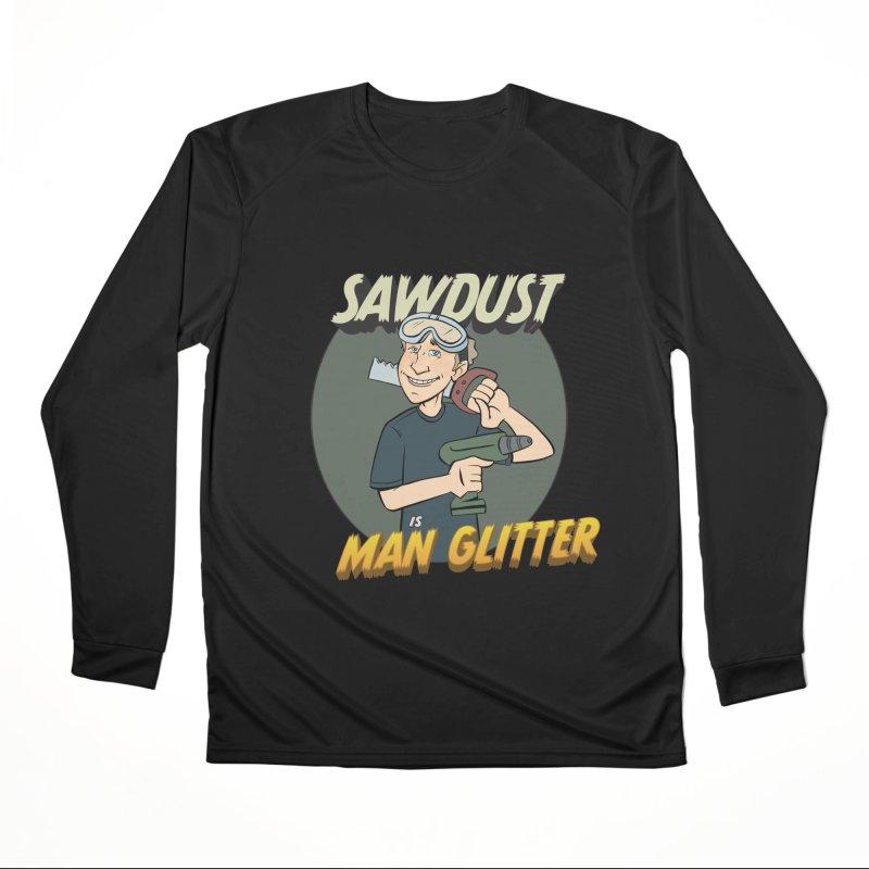 Sawdust is Man Glitter Men's Performance Longsleeve T-Shirt by Coconut Justice's Artist Shop