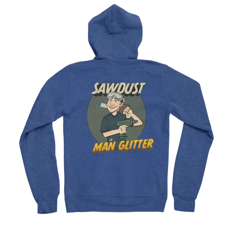 Sawdust is Man Glitter Men's Sponge Fleece Zip-Up Hoody by Coconut Justice's Artist Shop