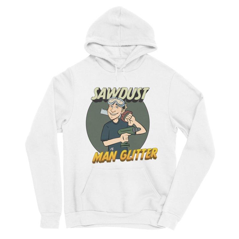 Sawdust is Man Glitter Men's Sponge Fleece Pullover Hoody by Coconut Justice's Artist Shop