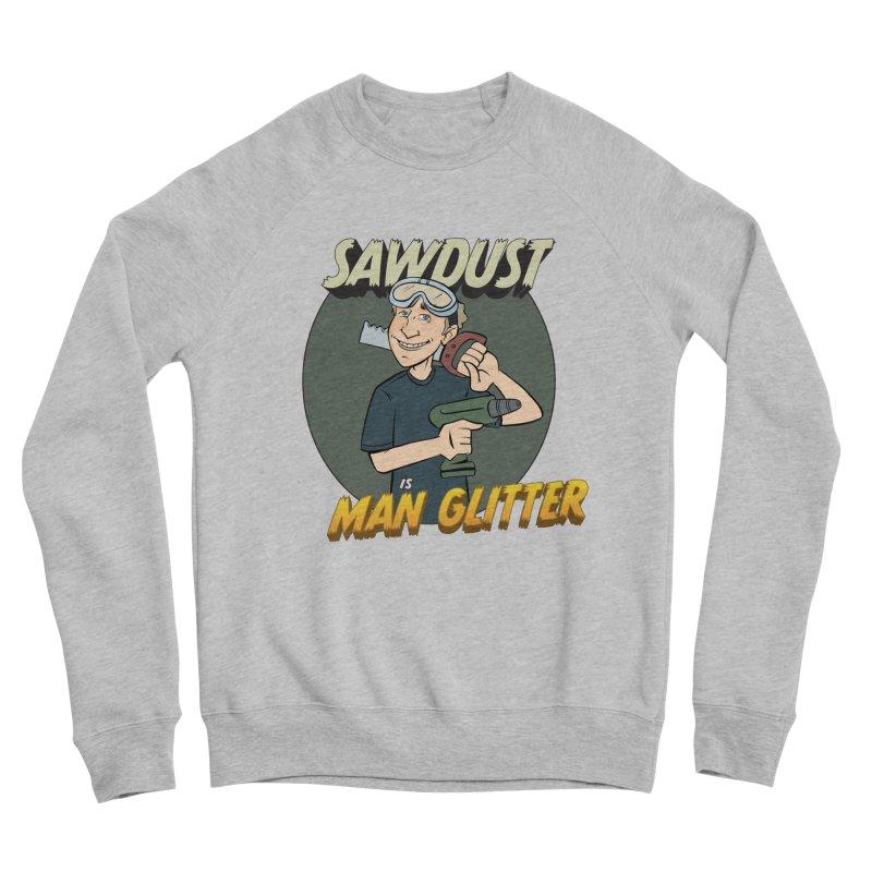 Sawdust is Man Glitter Men's Sponge Fleece Sweatshirt by Coconut Justice's Artist Shop
