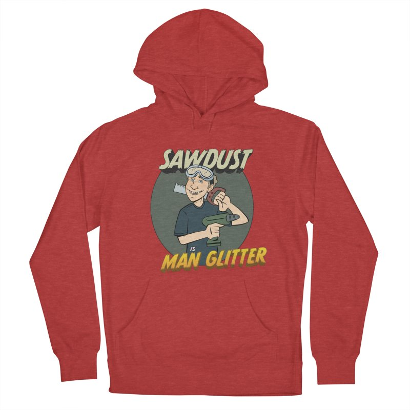 Sawdust is Man Glitter Men's French Terry Pullover Hoody by Coconut Justice's Artist Shop