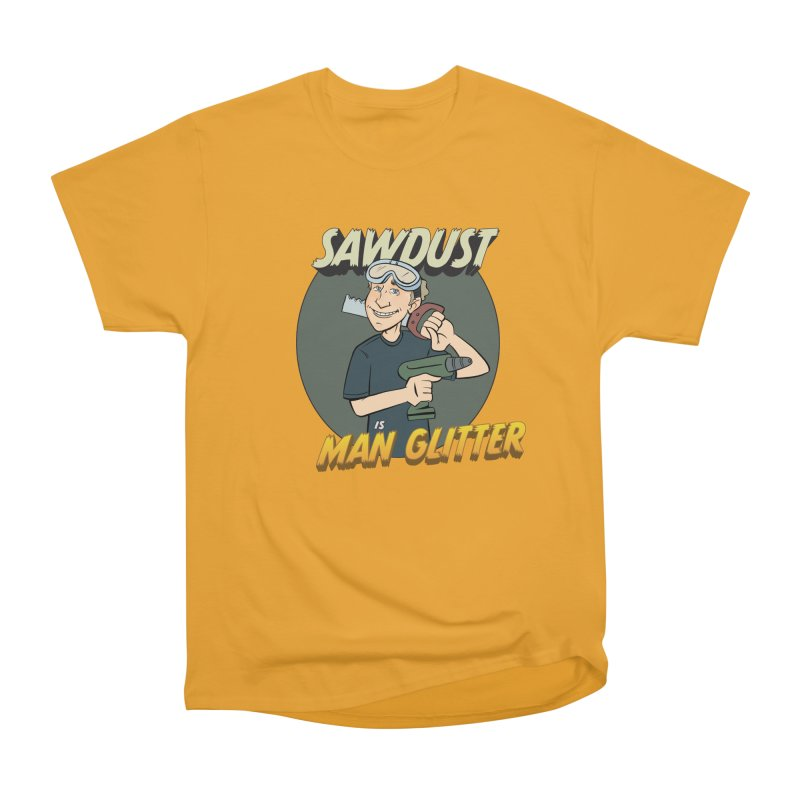Sawdust is Man Glitter Men's Heavyweight T-Shirt by Coconut Justice's Artist Shop
