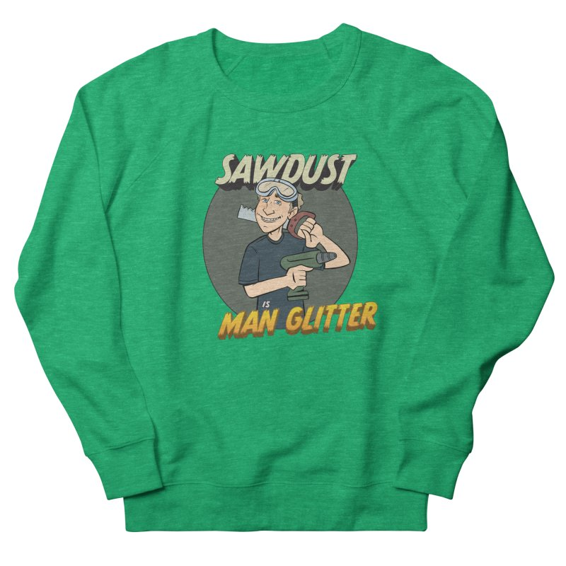 Sawdust is Man Glitter Men's French Terry Sweatshirt by Coconut Justice's Artist Shop