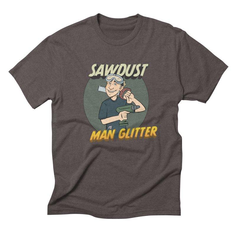 Sawdust is Man Glitter Men's Triblend T-Shirt by Coconut Justice's Artist Shop
