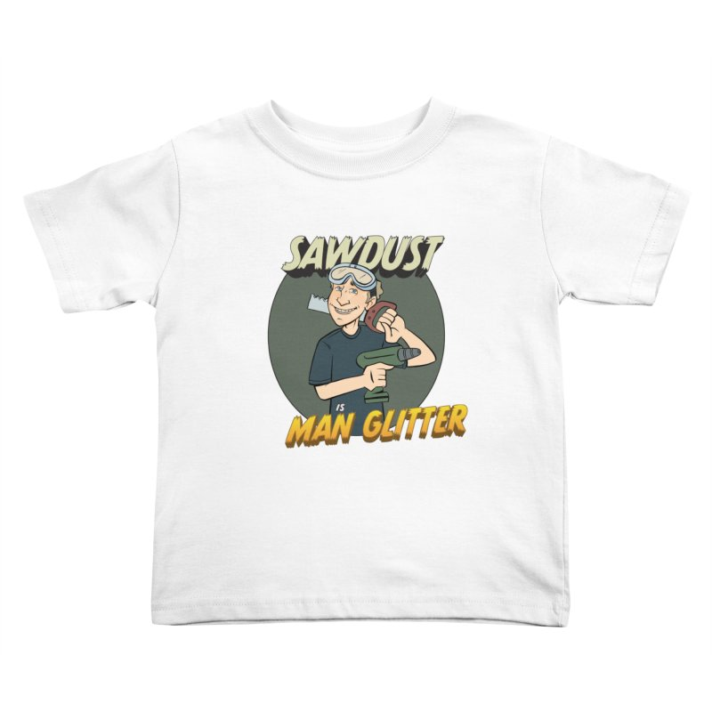 Sawdust is Man Glitter Kids Toddler T-Shirt by Coconut Justice's Artist Shop