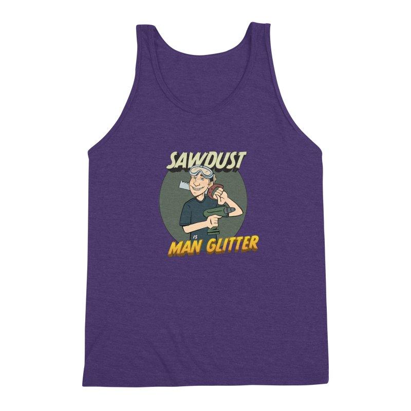 Sawdust is Man Glitter Men's Triblend Tank by Coconut Justice's Artist Shop