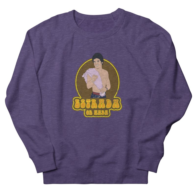 Estrada or Nada Women's French Terry Sweatshirt by Coconut Justice's Artist Shop