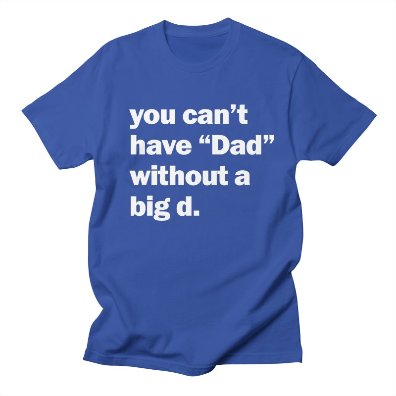 "you can't have ""Dad"" without a big d. Men's  by Coconut Justice's Artist Shop"
