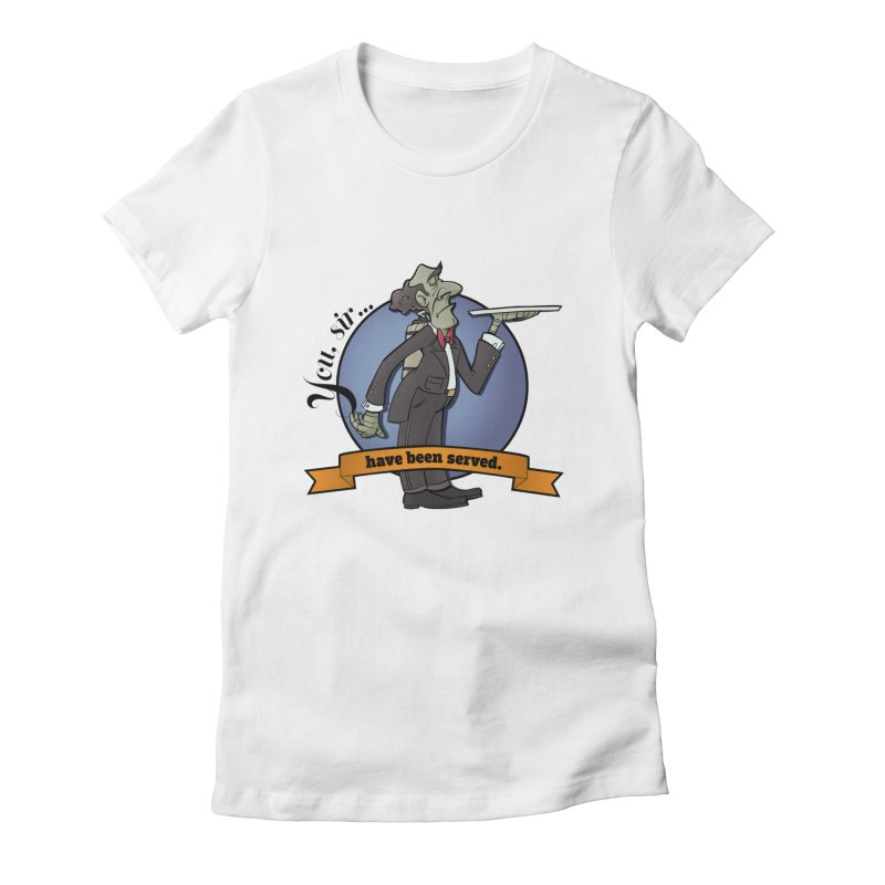 You, sir...have been served. Women's Fitted T-Shirt by Coconut Justice's Artist Shop