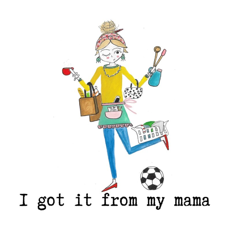 I got it from my mama by Coffee and Maps's Artist Shop