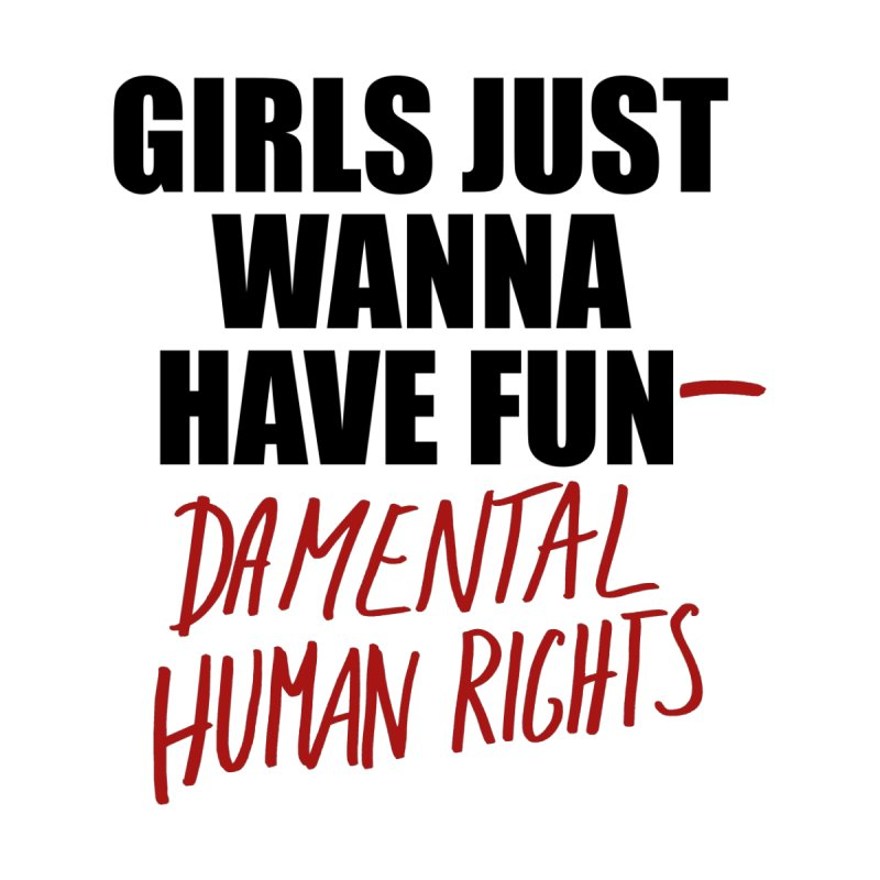 Coffeeandspace Girls Just Wanna Have Fundamental Human Rights Womens