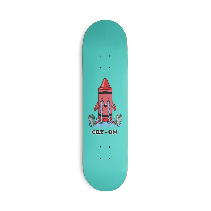 Funny Cry-on Accessories Skateboard by coffeeman's Artist Shop