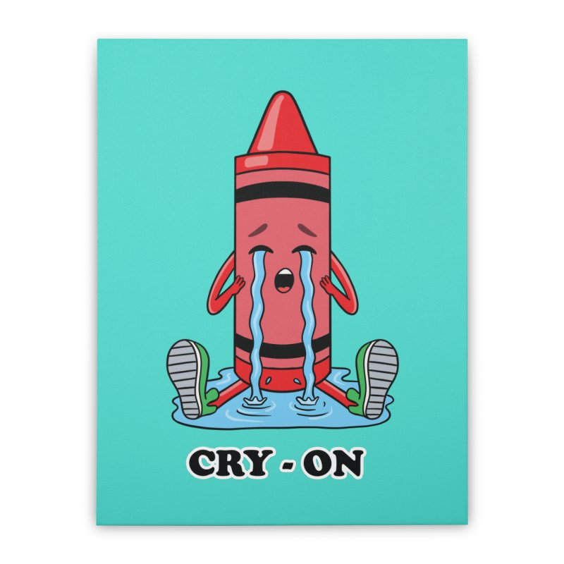Funny Cry-on Home Stretched Canvas by coffeeman's Artist Shop