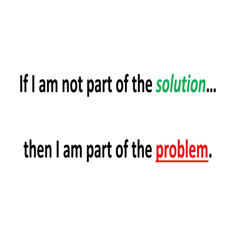 If I am not part of the solution...then I am part of the problem. Men's T-Shirt by coffeemusicreading's Artist Shop