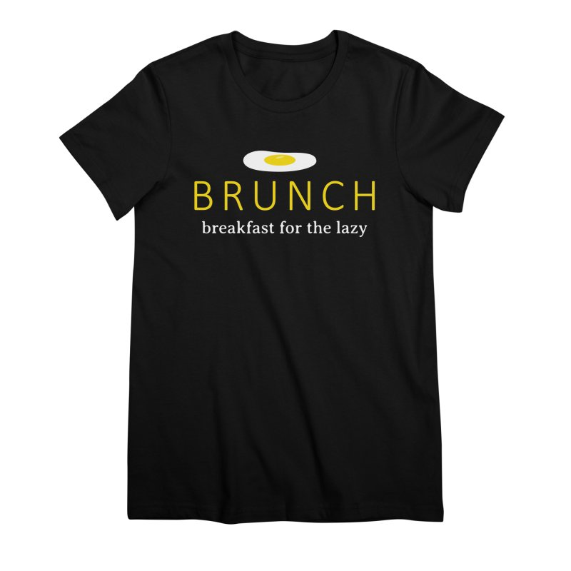 Brunch Breakfast for the Lazy Women's Premium T-Shirt by Coffee Pine Studio