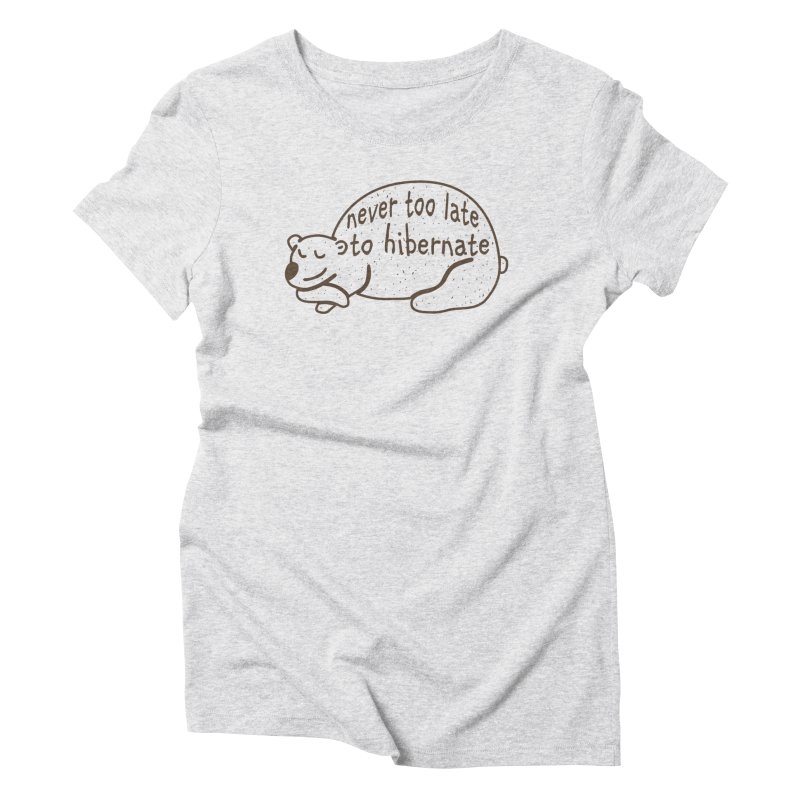 Never too Late to Hibernate Women's Triblend T-Shirt by Coffee Pine Studio