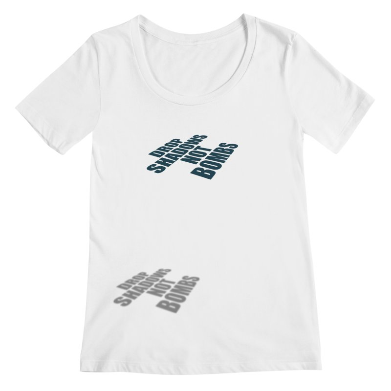 Drop Shadows Not Bombs Women's Scoopneck by Timely Tees