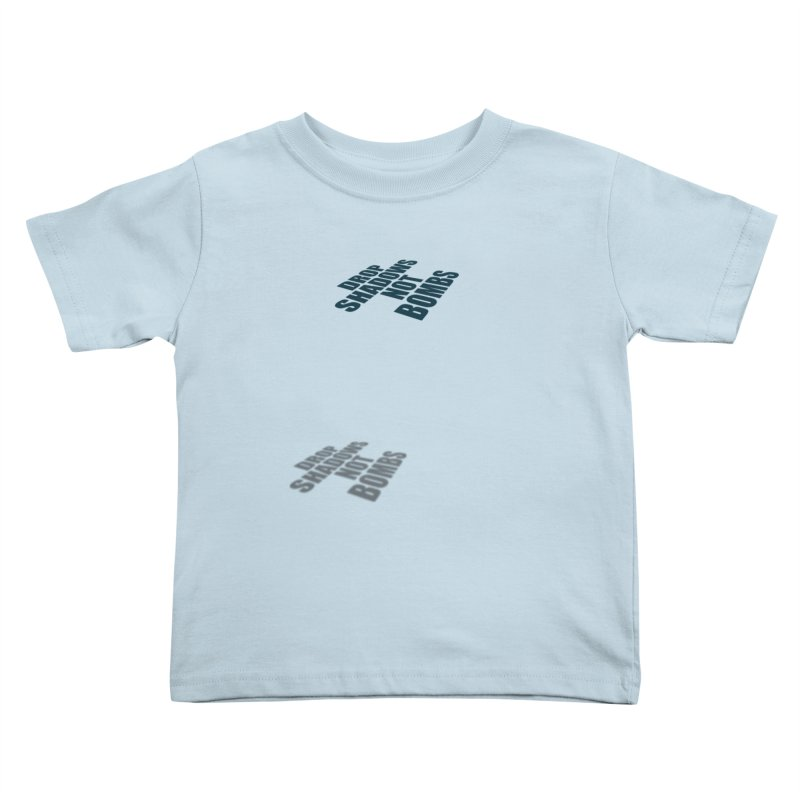 Drop Shadows Not Bombs Kids Toddler T-Shirt by Coldflower