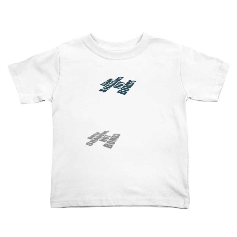 Drop Shadows Not Bombs Kids Toddler T-Shirt by Timely Tees