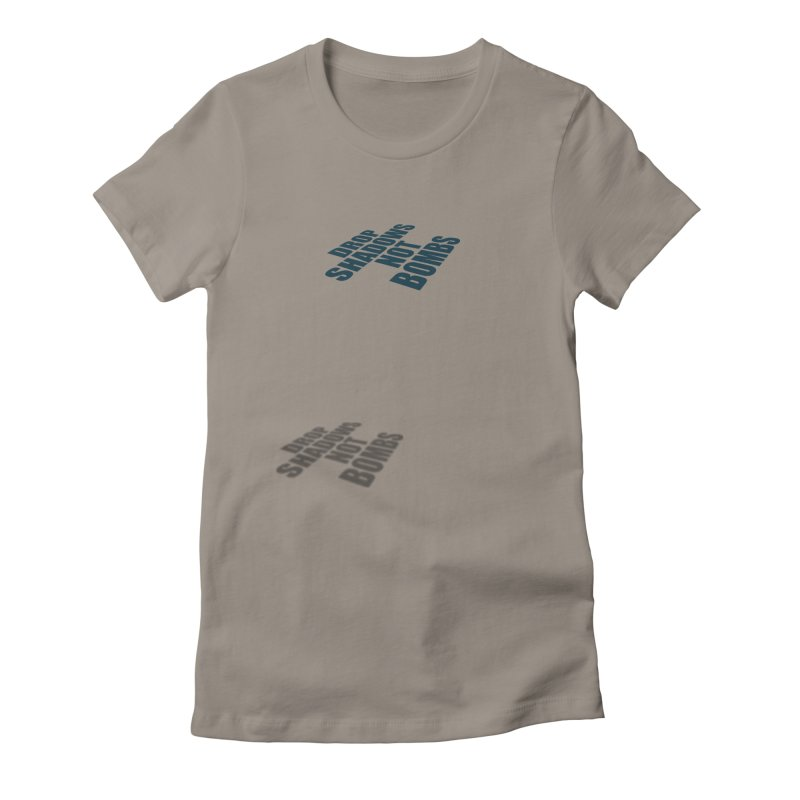 Drop Shadows Not Bombs Women's Fitted T-Shirt by Coldflower