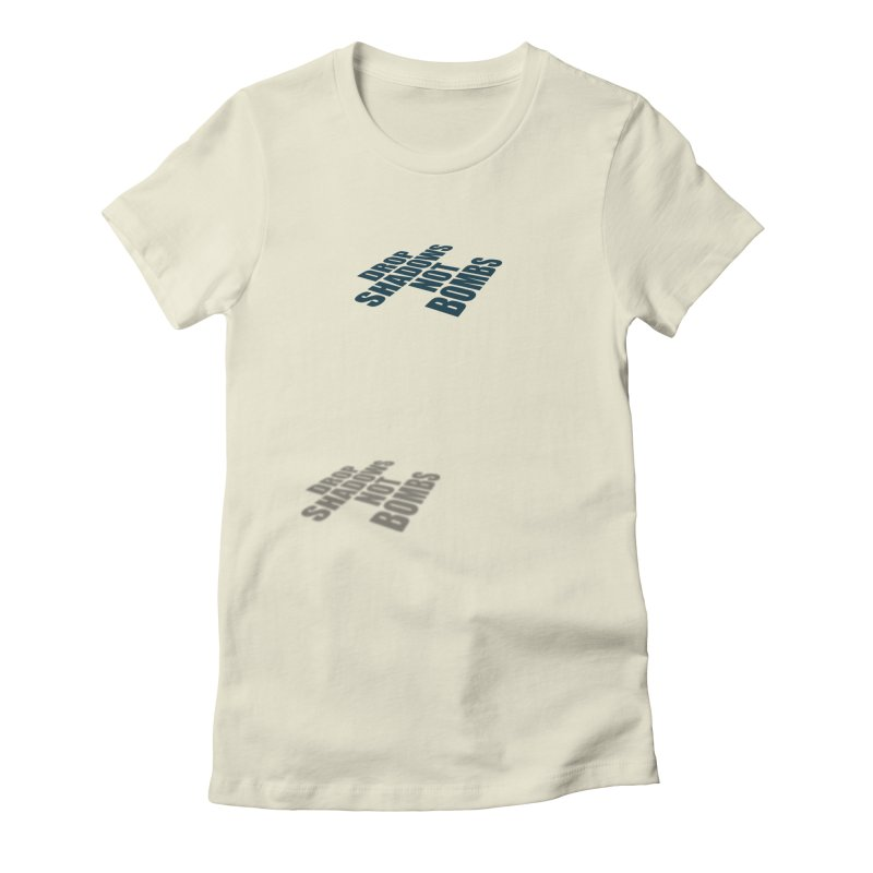 Drop Shadows Not Bombs Women's Fitted T-Shirt by Timely Tees