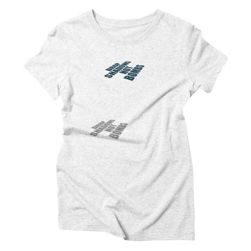Drop Shadows Not Bombs Women's Triblend T-shirt by Coldflower