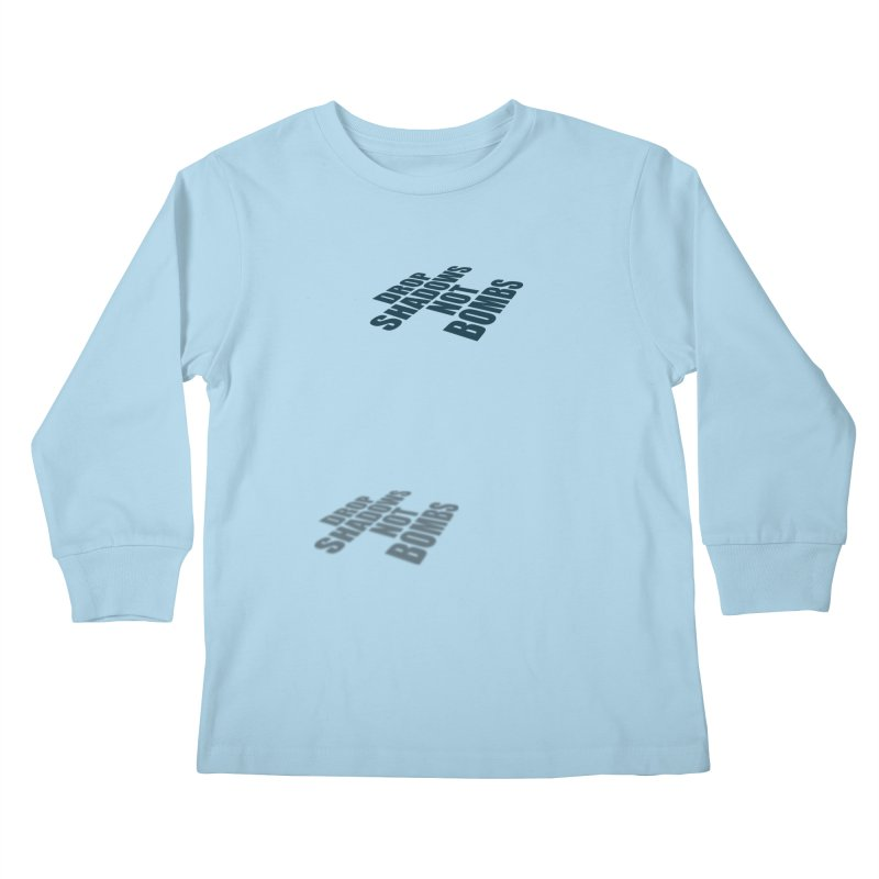 Drop Shadows Not Bombs Kids Longsleeve T-Shirt by Timely Tees