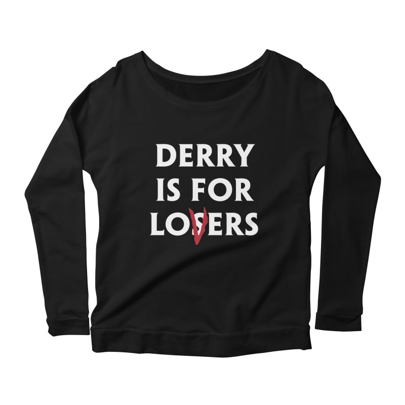 Derry Is for Losers Women's Longsleeve Scoopneck  by Cold Lantern Collection