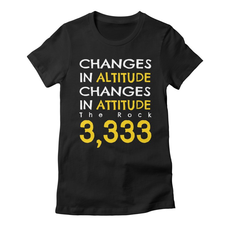 The Rock - Changes in Altitude Changes in Attitude Women's Fitted T-Shirt by Collin's Shop