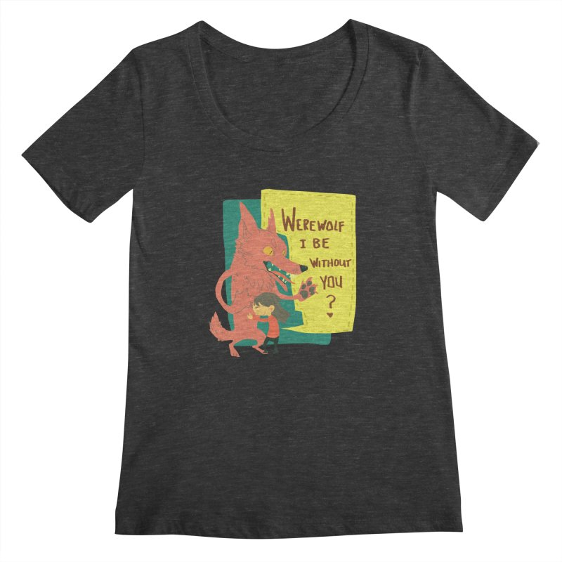 Werewolf I Be Without You Women's Scoopneck by coloradventure's Artist Shop