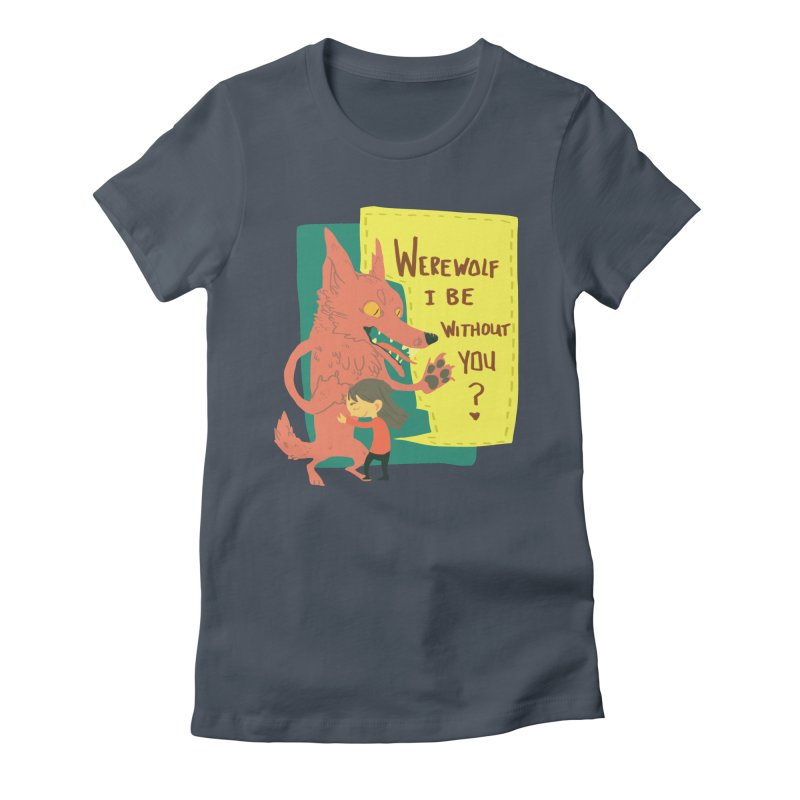 Werewolf I Be Without You Women's T-Shirt by coloradventure's Artist Shop