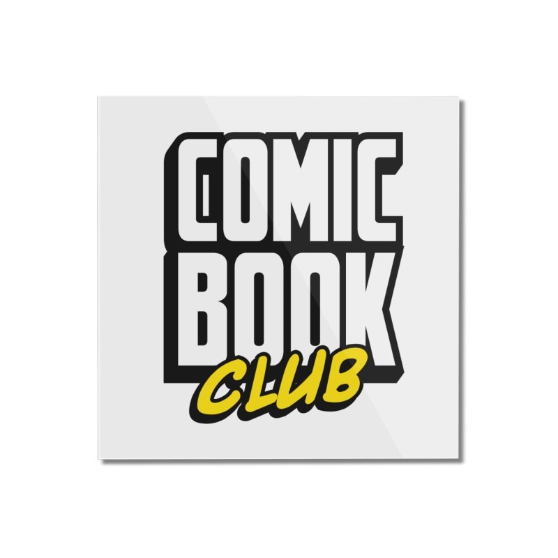 Comic Book Club Home Mounted Acrylic Print by Comic Book Club Official Shop