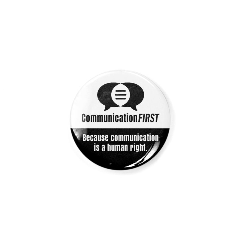 White-over-Black Round CommunicationFIRST Logo Accessories Button by CommunicationFIRST's Artist Shop