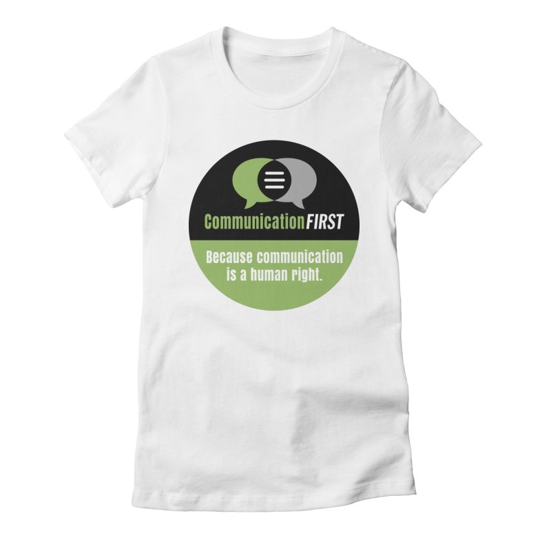 Women's None by CommunicationFIRST's Artist Shop