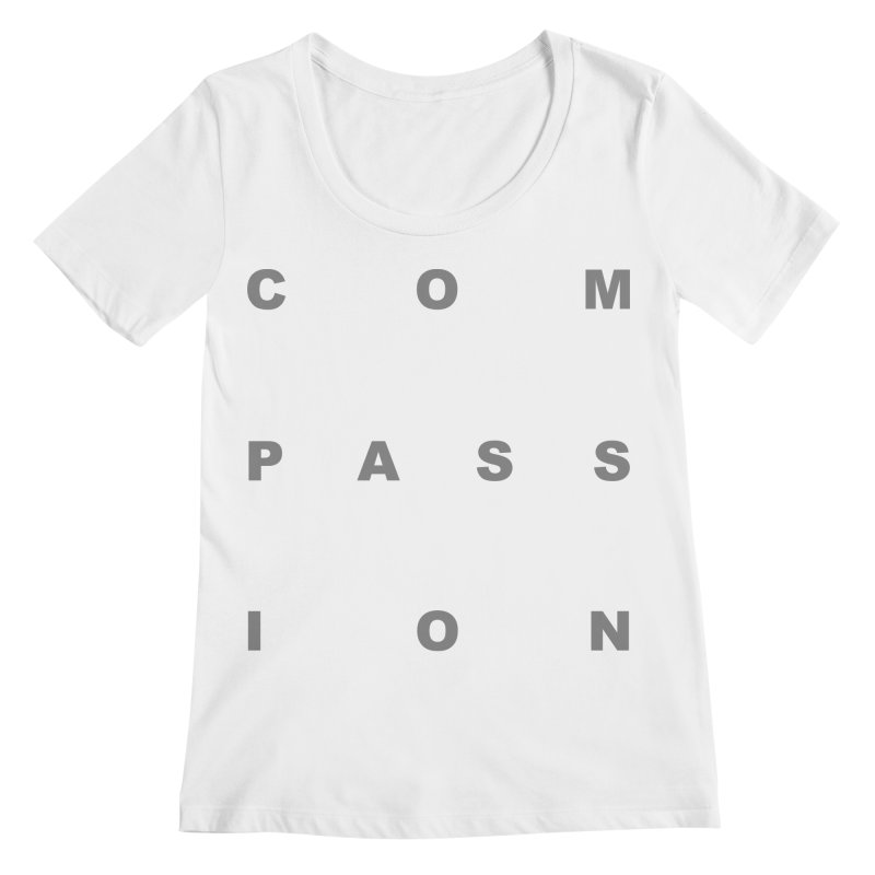 Compassion Block Text Women's Regular Scoop Neck by compassion's Artist Shop