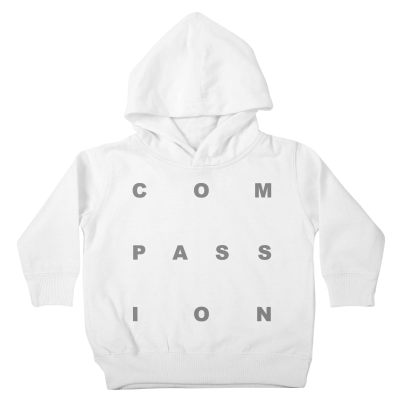 Compassion Block Text Kids Toddler Pullover Hoody by compassion's Artist Shop
