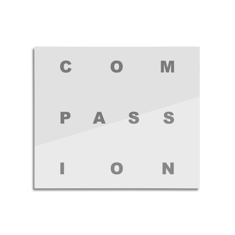 Compassion Block Text Home Mounted Aluminum Print by compassion's Artist Shop