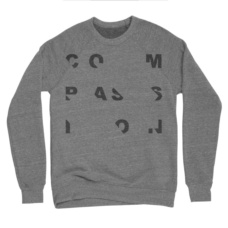 Compassion Disjointed Text - Charcoal Women's Sponge Fleece Sweatshirt by compassion's Artist Shop