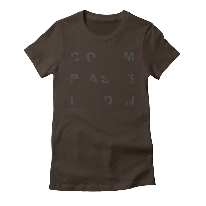 Compassion Disjointed Text - Charcoal Women's Fitted T-Shirt by compassion's Artist Shop