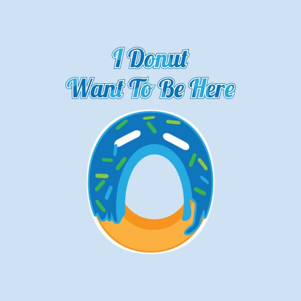 image for I Donut Want To Be Here
