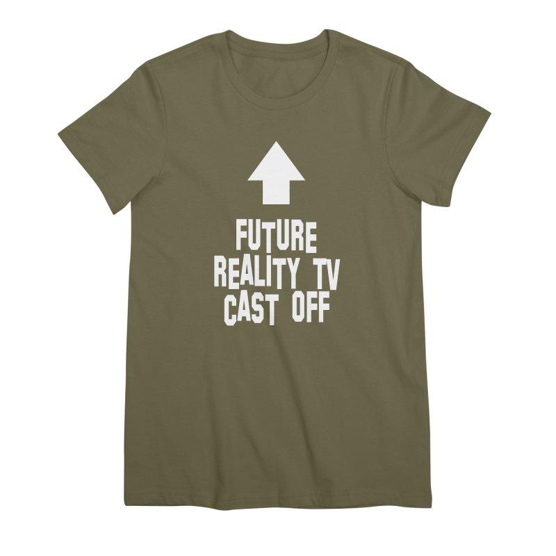 Reality Cast Off Women's Premium T-Shirt by Conceive3D