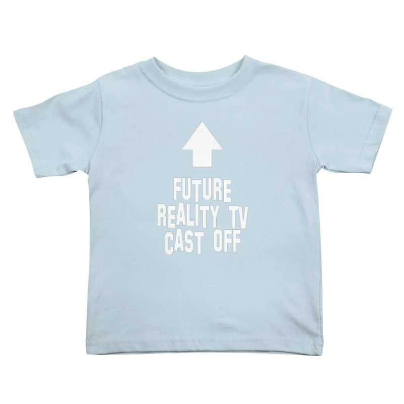 Reality Cast Off Kids Toddler T-Shirt by Conceive3D