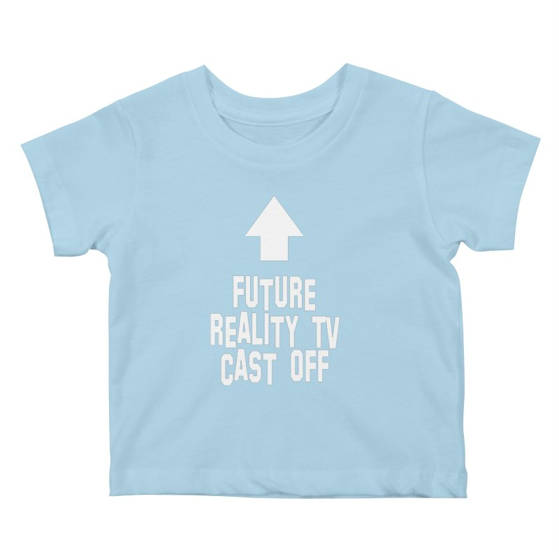 Reality Cast Off Kids Baby T-Shirt by Conceive3D